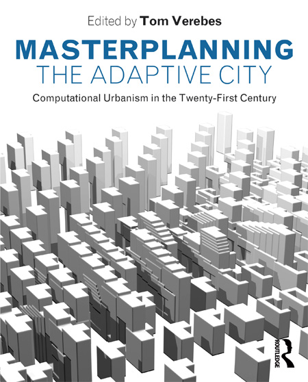 Masterplanning the adaptive city, Tom Verebes, Rocker Lange Architects, Christian J. Lange, Ingeborg Rocker